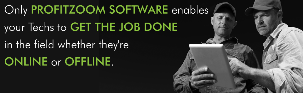 Only ProfitZoom Software enables your techs to get the job done in the field whether they're online or offline.